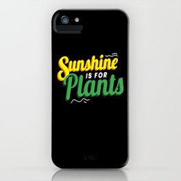 Sunshine Is For Plants iPhone Case