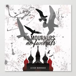 No mourners, No funerals - Six of crows Canvas Print
