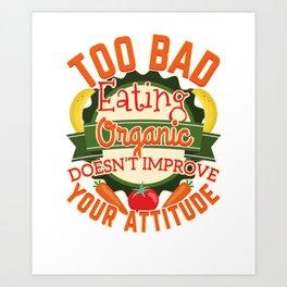 Organic Eating Sarcasm Eating Organic Doesn't Improve Attitude Art Print