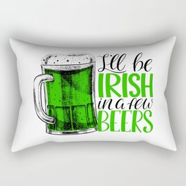 I'll be Irish in a few beers Rectangular Pillow