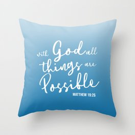 With God all things are possible. Matthew 19:26 Throw Pillow