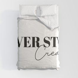 never stop creating Comforters