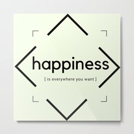 Happiness (is everywhere you want) Metal Print