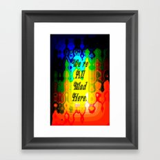 We're All Mad Here.1 Framed Art Print