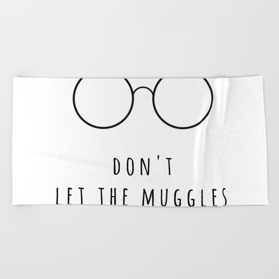 Don't Let The Muggles Get You Down Beach Towel