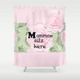 Mammaw sits here Shower Curtain
