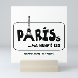 PARISs ... ma nunn'è iss Mini Art Print