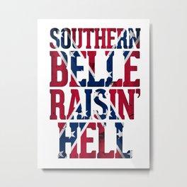 Southern Belle Raisin Hell Metal Print