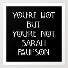 You're Hot But You're Not Sarah Paulson Black American Horror Story Art Print