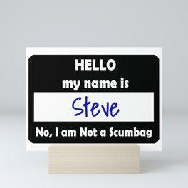 Hello My name is Steve. No, I am Not a Scumbag Mini Art Print