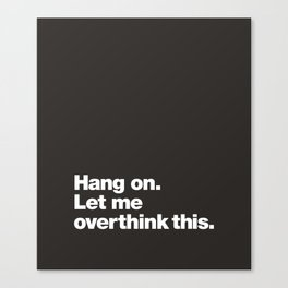 Hang on. Let me overthink this. Canvas Print