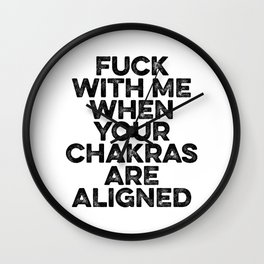 F*** With Me When Your Chakras Are Aligned Wall Clock
