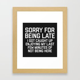 Sorry For Being Late Funny Quote Framed Art Print