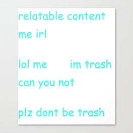 Funny Comic Sans Meme words trash me irl relatable can you not Canvas Print