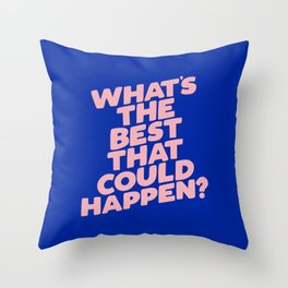 Whats The Best That Could Happen Throw Pillow