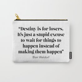 Destiny is for losers, it's just a stupid excuse to wait for things to happen Carry-All Pouch