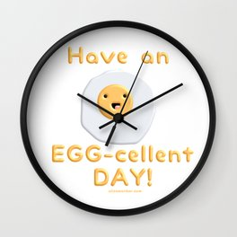 Have an EGG-cellent DAY! Wall Clock