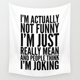 I'M ACTUALLY NOT FUNNY I'M JUST REALLY MEAN AND PEOPLE THINK I'M JOKING Wall Tapestry