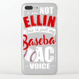 I'm Not Yelling This Is Just My Baseball Coach Voice T-Shirt Clear iPhone Case