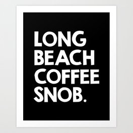 Long Beach Coffee Snob  Art Print