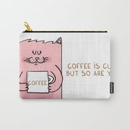 Coffee is cute but so are you Carry-All Pouch