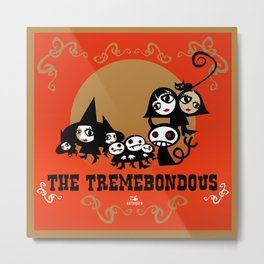 The Tremebondous!! Metal Print
