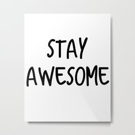 Stay Awesome Metal Print
