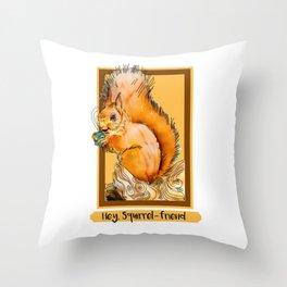 Hey squirrel friend Throw Pillow