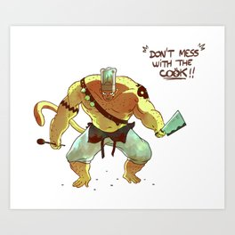 Don't mess with the cook ! Art Print
