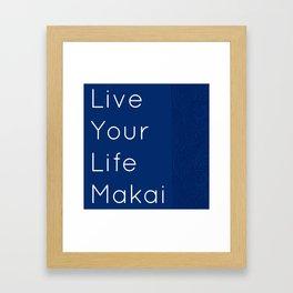 LIVE YOUR LIFE MAKAI Framed Art Print