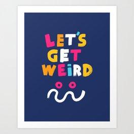 let's get weird Art Print
