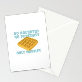 No Mourners No Funerals Only Waffles Stationery Cards