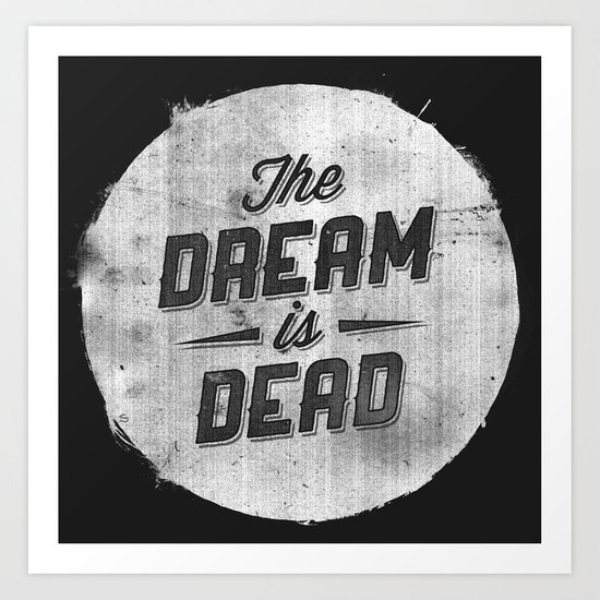 The Dream Is Dead Art Print