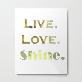 Live.Love.Shine. Metal Print