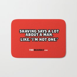 "SHAVING SAYS A LOT ABOUT A MAN. LIKE, ""I'M NOT ONE."" Bath Mat"