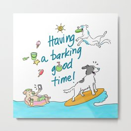 Have a barking good time! Metal Print