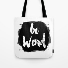 Be Weird Tote Bag