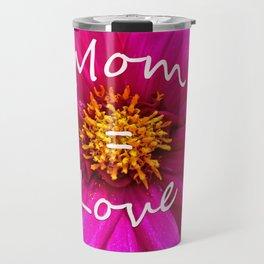 Mom = Love Travel Mug