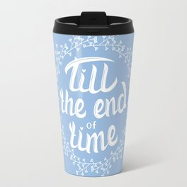 Till the end of time Travel Mug