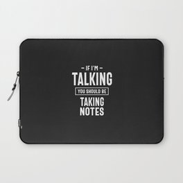 If I'm Talking You Should Be Taking Notes Laptop Sleeve