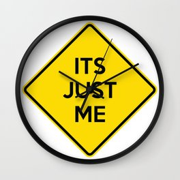 """""""It's Just Me"""" Funny Yellow Road Sign Quote Wall Clock"""
