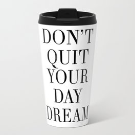 DONT QUIT YOUR DAY DREAM motivational quote Travel Mug