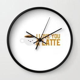 Cute & Funny I Love You A Latte Coffee Pun Wall Clock