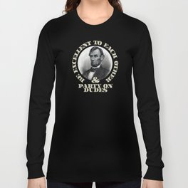 Be excellent to each other and Party On,Dudes! Long Sleeve T-shirt