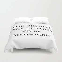 You did not wake up today to be mediocre Duvet Cover