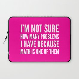 I'M NOT SURE HOW MANY PROBLEMS I HAVE BECAUSE MATH IS ONE OF THEM (Pink) Laptop Sleeve