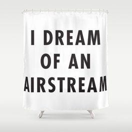 I Dream of an Airstream Shower Curtain