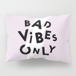 Bad Vibes Only Pillow Sham