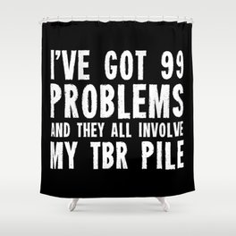 I've got 99 problems... And they all involve my TBR pile. Shower Curtain