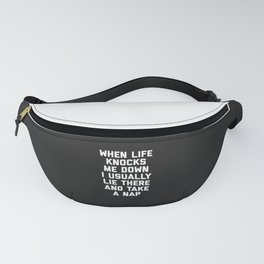 Life Knocks Me Down Funny Quote Fanny Pack